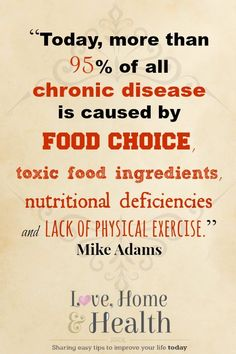 Today more than 95 of all chronic disease is caused by food choice, toxic food ingredients, nutritional deficiencies and lack of physical excercise My Purpose in Life  www.lovehomeandhe...