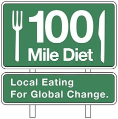 The 100 mile diet should be the norm, not the exception. Support local food producers!