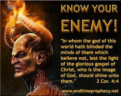 2 Corinthians 4:4 Satan, who is the god of this world, has blinded the minds of those who don't believe. They are unable to see the glorious light of the Good News. They don't understand this message about the glory of Christ, who is the exact likeness of God.