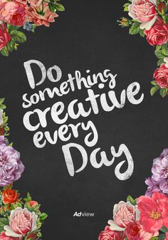 """Do something creative everyday"" #quote #inspiration"