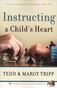 Parenting: Instructing a Child's Heart by Tedd & Margy Tripp...excellent study!!!