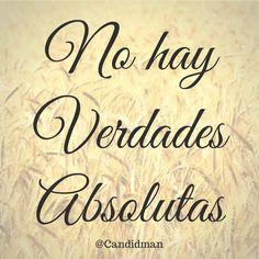 """No hay #Verdades absolutas"". #Citas #Frases @candidman"