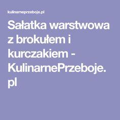 Sałatka warstwowa z brokułem i kurczakiem - KulinarnePrzeboje.pl
