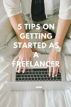 5 tips on getting started as a freelancer (freelance work, blogging tips, business tips, freelance work tips, how to work as a freelancer, tips for freelancers, entrepreneur tips, blogging about blogging, blogging for money)