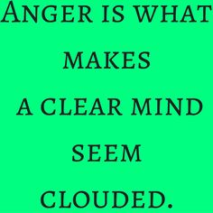 Anger is what makes a clear mind seem clouded. #‎QuotesYouLove‬ ‪#‎QuoteOfTheDay‬ ‪#‎FeelingAngry‬ ‪#‎Angry‬ ‪#‎Anger‬ ‪#‎QuotesOnFeelingAngry‬ ‪#‎FeelingAngryQuotes‬ ‪#‎QuotesOnAnger‬ ‪#‎AngryQuotes ‬  Visit our website  for text status wallpapers.  www.quotesulove.com