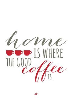 Home is where the good coffee is.