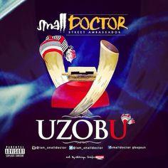 MUSIC: NEW MUSIC: SMALL DOCTOR - UZOBU