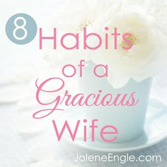 8 Habits of a Gracious Wife- this could work for just be a girlfriend too I suppose!
