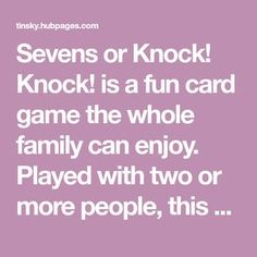 </br></br>'Sevens' or 'Knock!' is a fun card game the whole family can enjoy. Played with two or more people, this card game uses a standard pack of cards. Easy rules and scoring included. Family Card Games, Fun Card Games, Card Games For Kids, X Games, Dice Games, Kids Cards, Games To Play, Board Games, Games For Two People