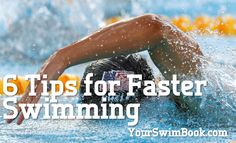 Tips for Faster Swimming:[1] Allow Disappointment to Fuel Your Motivation [2] Listen [3] The Clock Can Be Your Best Friend [4] Race [5] Develop Independence [6]  Never take yourself too seriously