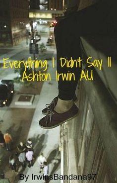 "Read ""Everything I Didn't Say    Ashton Irwin AU"" #wattpad #fanfiction"