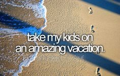my parents took me on once in a lifetime vacations. i hope i can give my kids everything i was given.
