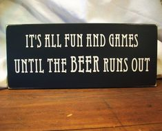 Beer Sign Wood Fun and Games Until The Beer Runs Out. via Etsy.