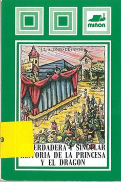 La verdadera y singular historia de la princesa y el dragón. J.L. Alonso de Santos.  Historia de amor y fantasía en un mundo mágico, basada en la leyenda del dragón que rapta a una princesa, en la que surgen, con humor y poesía, una serie de peripecias con un final muy sorprendente y peculiar.