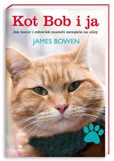 Kot Bob i ja. Jak kocur i człowiek znaleźli szczęście na ulicy, James Bowen (Wypożyczalnia Centralna)