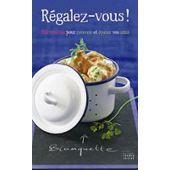 Régalez-vous! 150 recettes pour recevoir et épater vos amis - Aude de Galard, Leslie Gogois, Stéphan Lagorce et Laurence du Tilly.
