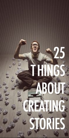Story is everything.Here are 25 thoughts on creating stories, in no particular order.