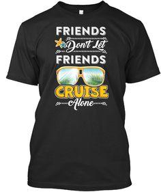 32fdd1a1a70 Friends Don t Let Friends Cruise Alone F
