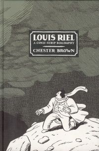 Louis Riel: A Comic Strip Biography by Chester Brown:  The fascinating story of Metis leader Louis Riel and the Canadian West, illustrated in graphic novel format.