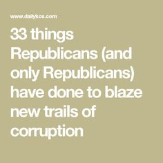 33 things Republicans (and only Republicans) have done to blaze new trails of corruption