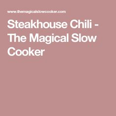 Steakhouse Chili - The Magical Slow Cooker