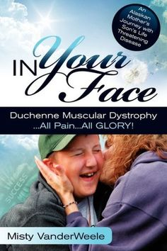 In Your Face Duchenne Muscular Dystrophy All Pain All Glory