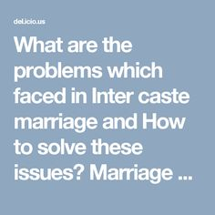 What are the problems which faced in Inter caste marriage and How to solve these issues? Marriage between caste is where two people of different castes seek marriage as a married couple.It is usually a result of the couple meeting and going out of the family circles.