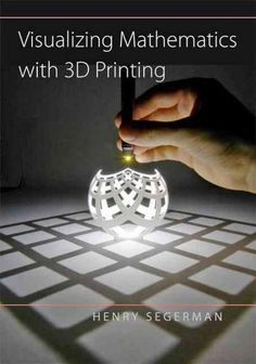 Visualizing Mathematics With Printing: Henry Segerman: Books - - Printer Pen - 3d Printing Business, 3d Printing Diy, 3d Printing Service, 3d Printer Designs, 3d Printer Projects, Impression 3d, 3d Templates, Stylo 3d, Diy 3d