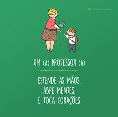 Um(a) professor(a) estende as suas mãos, abre mentes e toca corações! #mensagenscomamor #diadosprofessores #teachersday