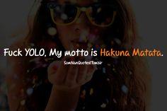 Fuck YOLO, My Motto is Hakuna Matata.    Check More #Quote at http://sumnanquotes.com/random #SumNanQuotes