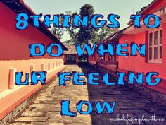 makelifesimple: 8 THINGS TO DO WHEN YOUR FEELING DOWN