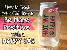 How to Teach Your Children to Be More Positive with a Happy Jar.  A wonderful way to hang on to precious memories and teach your children to find the good in life!  #behappy #traditions #newyear #harvardhomemaker