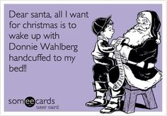 Dear Santa, all I want for Christmas is to wake up with Donnie Wahlberg handcuffed to my bed!