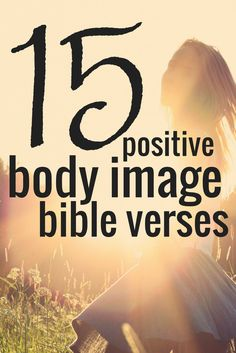 I don't know about you, but it's hard for me to stay body-positive in a looks-focused world. Here are 15 positive body image bible verses to win the battle.
