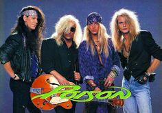 Poison, great band, great tunes. Was stood in front of CC Deville at Universal Studios many years ago but didn't have the guts to say hi.