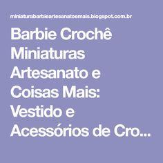Barbie Crochê Miniaturas Artesanato e Coisas Mais: Vestido e Acessórios de Crochê Para Barbie em: Novas Versões de Um Mesmo Modelo