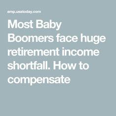 Most Baby Boomers face huge retirement income shortfall. How to compensate Retirement Money, Happy Retirement, Retirement Accounts, Saving For Retirement, Retirement Parties, Retirement Planning, Retirement Strategies, Financial Tips, Financial Planning