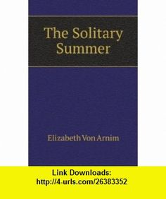 The Solitary Summer Elizabeth Von Arnim ,   ,  , ASIN: B005GAI4ES , tutorials , pdf , ebook , torrent , downloads , rapidshare , filesonic , hotfile , megaupload , fileserve