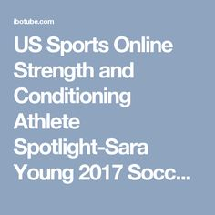 US Sports Online Strength and Conditioning Athlete Spotlight-Sara Young 2017 Soccer Recruiting Video - IBOtube