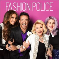 The Fashion Police - Love Them! I do think Kelly looks pretty terrible most of the time and should not be giving her opinion though.