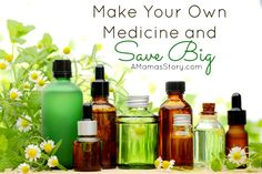 Make Your Own Medicine | Natural Remedies.