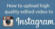 How to Upload High Quality Edited Video to Instagram - TrendEbook