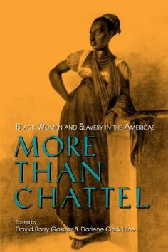 More Than Chattel: Black Women and Slavery in the Americas (Blacks in the Diaspora) by David Barry Gaspar http://www.amazon.com/dp/0253210437/ref=cm_sw_r_pi_dp_erTevb1VJVQY6
