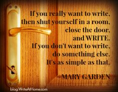"""If you really want to write, then shut yourself in a room, close the door, and WRITE. If you don't want to write, do something else. It's as simple as that. Writer Quotes, Me Quotes, Writing Skills, Writing Tips, Serious Quotes, Writing Inspiration, Creative Inspiration, Graphic Quotes, My True Love"
