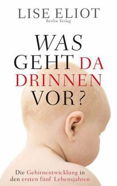 http://www.buecher.de/shop/fachbuecher/was-geht-da-drinnen-vor/eliot-lise/products_products/detail/prod_id/29741607/: Lise Eliot: Was geht da drinnen vor? Die Gehirnentwicklung in den ersten fünf Lebensjahren, 2002 als Ebook von 2010, Gehirn, Entwicklung, Gehirnentwicklung, Babys, Babies, Säuglinge, Neurobiologie