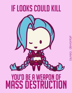 """If looks could kill you'd be a weapon of mass destruction."" Jinx, Valentines Day card :: League of Legends"