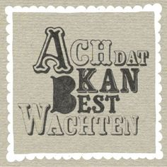 Wachten Great Quotes, Quotes To Live By, Dutch Language, Hand Drawn Type, Dutch Quotes, My Philosophy, Wise Words, Texts, How To Draw Hands
