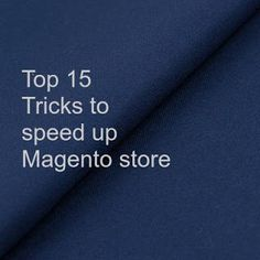 Top 15 Tricks to speed up Magento store