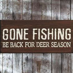 Barn wood signs sayings gone fishing be back for deer season pallet wood sign kitchen table Barn Wood Signs, Wood Pallet Signs, Pallet Art, Wood Pallets, Wooden Signs, Pallet Ideas, Recycled Pallets, Pallet Painting, Painting On Wood