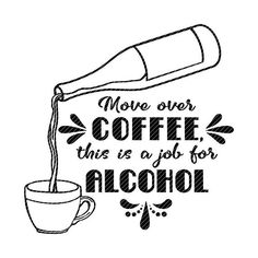 Move over coffee, this is a job for alcohol svg jpg png clipart design vector vinyl graphics cut files decal cricut silhouette Cut file in SVG and clipart file in JPG and PNG. Wine Quotes, Coffee Quotes, Bar Quotes, Coffee With Alcohol, Wood Burning Patterns, Coffee Shop Design, Clipart Design, Coffee Signs, Shirts With Sayings